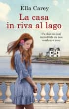 La casa in riva al lago eBook by Ella Carey