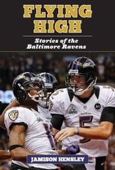 Flying High - Stories of the Baltimore Ravens ebook by Jamison Hensley