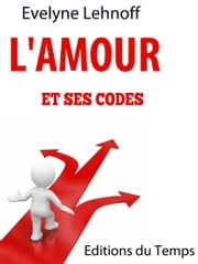 L'AMOUR ET SES CODES ebook by Evelyne LEHNOFF