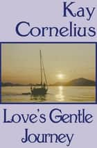 Love's Gentle Journey ebook by Kay Cornelius