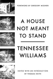 A House Not Meant to Stand: A Gothic Comedy ebook by Tennessee Williams,Gregory Mosher,Thomas Keith