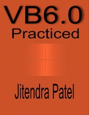 Visual Basic 6.0 Practiced ebook by Jitendra Patel