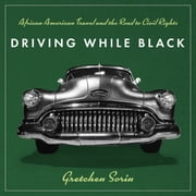 Driving While Black - African American Travel and the Road to Civil Rights audiobook by Gretchen Sorin