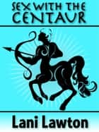 Sex With The Centaur: Short Erotica ebook by Lani Lawton
