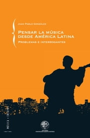 Pensar la música desde América Latina: Problemas e interrogantes - Problemas e Interrogantes ebook by Kobo.Web.Store.Products.Fields.ContributorFieldViewModel
