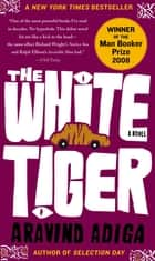The White Tiger - A Novel ebook by Aravind Adiga
