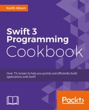 Swift 3 Programming Cookbook ebook by Keith Moon