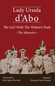 The Girl With The Widow's Peak - The Memoirs ebook by David Watkin,John Julius Norwich,Ursula dâAbo