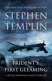 Trident's First Gleaming - [#1] A Special Operations Group Thriller ebook by Stephen Templin