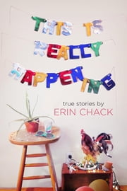 This Is Really Happening ebook by Erin Chack