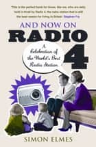 And Now on Radio 4 ebook by Simon Elmes