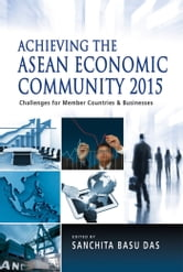 Achieving the ASEAN Economic Community 2015: Challenges for Member Countries and Businesses ebook by