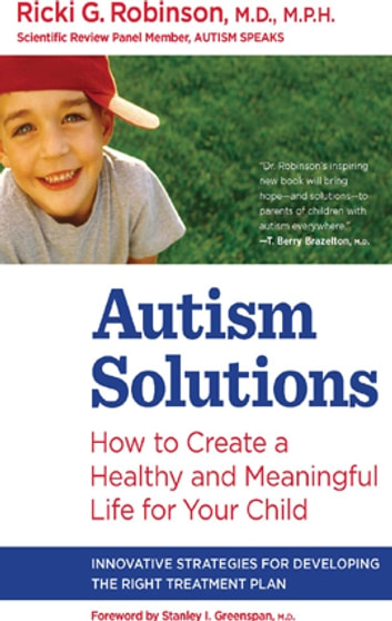 Autism Solutions - How to Create a Healthy and Meaningful Life for Your Child ebook by Ricki G. Robinson