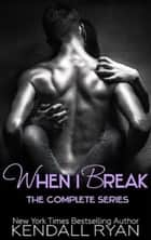 When I Break Boxed Set - When I Break ebook by Kendall Ryan