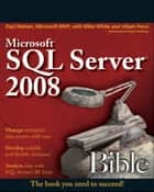 Microsoft SQL Server 2008 Bible ebook by Paul Nielsen,Mike White,Uttam Parui
