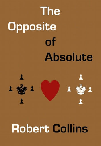 The Opposite of Absolute ebook by Robert Collins