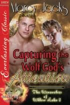 Capturing the Wolf God's Attention ebook by Marcy Jacks
