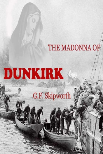 The Madonna of Dunkirk ebook by G.F. Skipworth