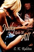 Judy Gets It All ebook by C. K. Ralston