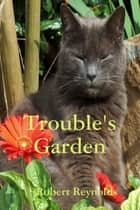 Trouble's Garden ebook by Robert Reynolds