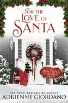 For the Love of Santa - A Small Town Romance and Holiday Theft Novella ebook by Adrienne Giordano