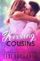 Kissing Cousins ebook by Lexi Buchanan
