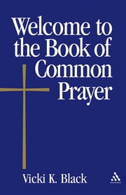 Welcome to the Book of Common Prayer ebook by Vicki K. Black