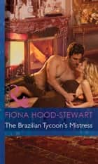 The Brazilian Tycoon's Mistress (Mills & Boon Modern) (Latin Lovers, Book 21) ebook by Fiona Hood-Stewart