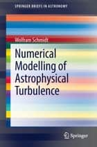 Numerical Modelling of Astrophysical Turbulence ebook by Wolfram Schmidt