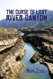The Curse of Lost River Canyon ebook by Mark Zeug