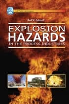 Explosion Hazards in the Process Industries ebook by Rolf K. Eckhoff