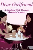 """Dear Girlfriend""-A Hand Held Walk Through Breast Cancer ebook by Suzan Rivers"