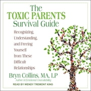The Toxic Parents Survival Guide - Recognizing, Understanding, and Freeing Yourself from These Difficult Relationships audiobook by Bryn Collins, MA, LP