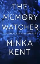 The Memory Watcher ebook by Minka Kent