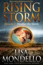 Weather the Storm, Episode 7 ebook by Lisa Mondello