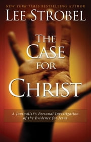 The Case for Christ - A Journalist's Personal Investigation of the Evidence for Jesus ebook by Kobo.Web.Store.Products.Fields.ContributorFieldViewModel
