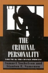 The Criminal Personality - The Change Process ebook by Samuel Yochelson,Stanton Samenow