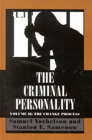 The Criminal Personality - The Change Process ebook by Samuel Yochelson, Stanton Samenow