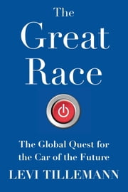 The Great Race - The Global Quest for the Car of the Future ebook by Levi Tillemann