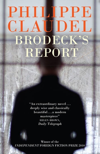 Brodeck's Report - WINNER OF THE INDEPENDENT FOREIGN FICTION PRIZE ebook by Philippe Claudel