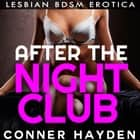After The Nightclub: Lesbian BDSM Erotica audiobook by Conner Hayden