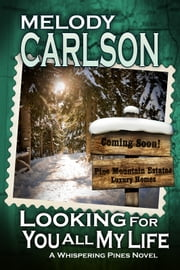 Looking For You All My Life: A Whispering Pines Novel - Book 3 ebook by Melody Carlson