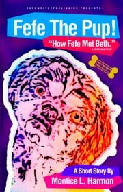 Fefe The Pup - How Fefe Met Beth ebook by Montice L. Harmon