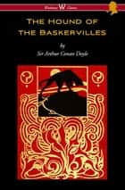 The Hound of the Baskervilles (Wisehouse Classics Edition) ebook by Arthur Conan Doyle
