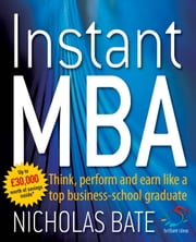 Instant MBA - Think, perform and earn like a top business-school graduate ebook by Nicholas Bate