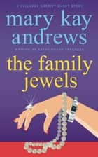 The Family Jewels (A Callahan Garrity Short Story) ebook by Mary Kay Andrews, Kathy Hogan Trocheck