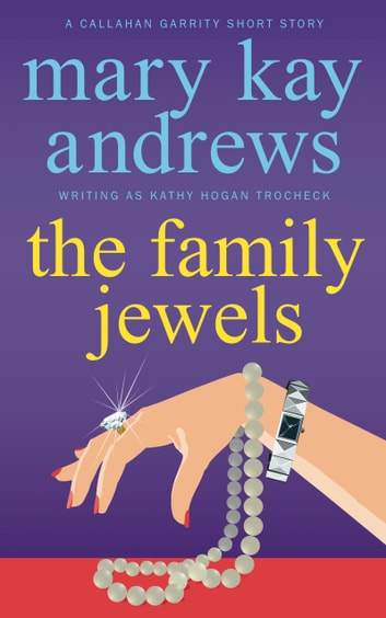 The Family Jewels (A Callahan Garrity Short Story) ebook by Mary Kay Andrews,Kathy Hogan Trocheck