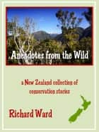 Anecdotes from the Wild ebook by Richard Ward