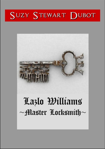 Lazlo Williams ~Master Locksmith~ ebook by Suzy Stewart Dubot