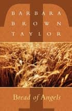 Bread of Angels ebook by Barbara Brown Taylor